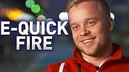 E-Quick Fire: Felix Rosenqvist!