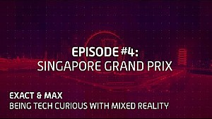 Exact & Max: Being tech curious with mixed reality. Episode 4: Singapore GP